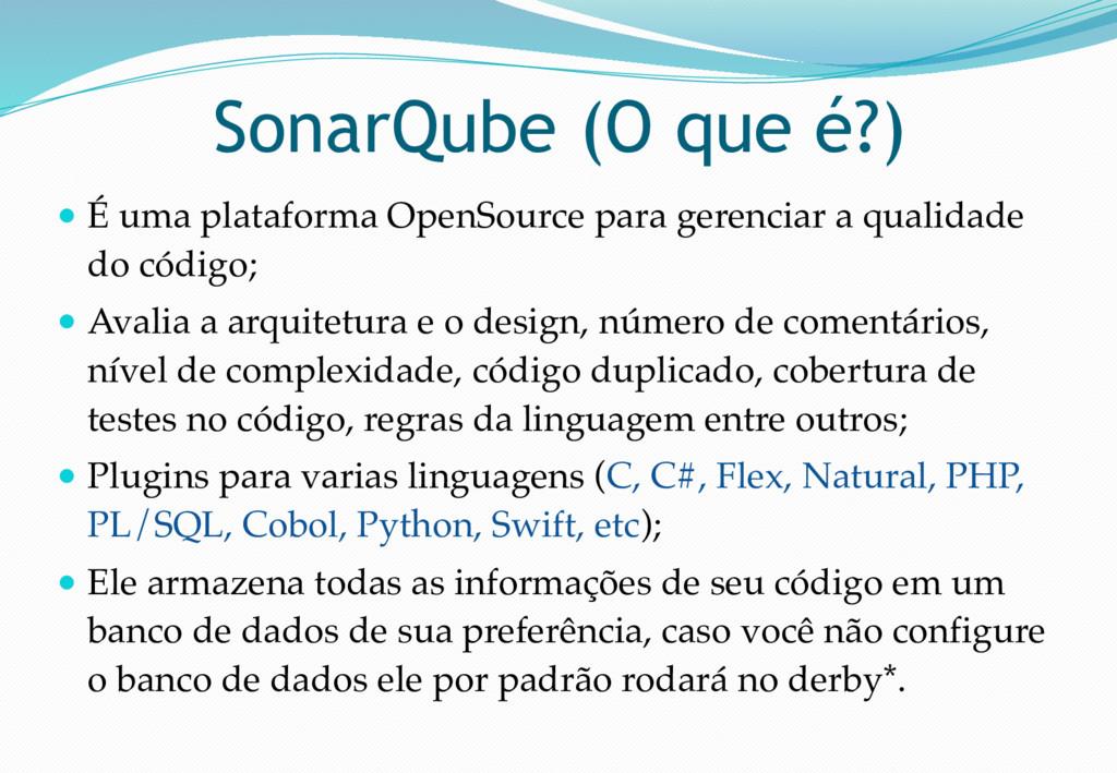 SonarQube (O que é?) ● É uma plataforma OpenSou...