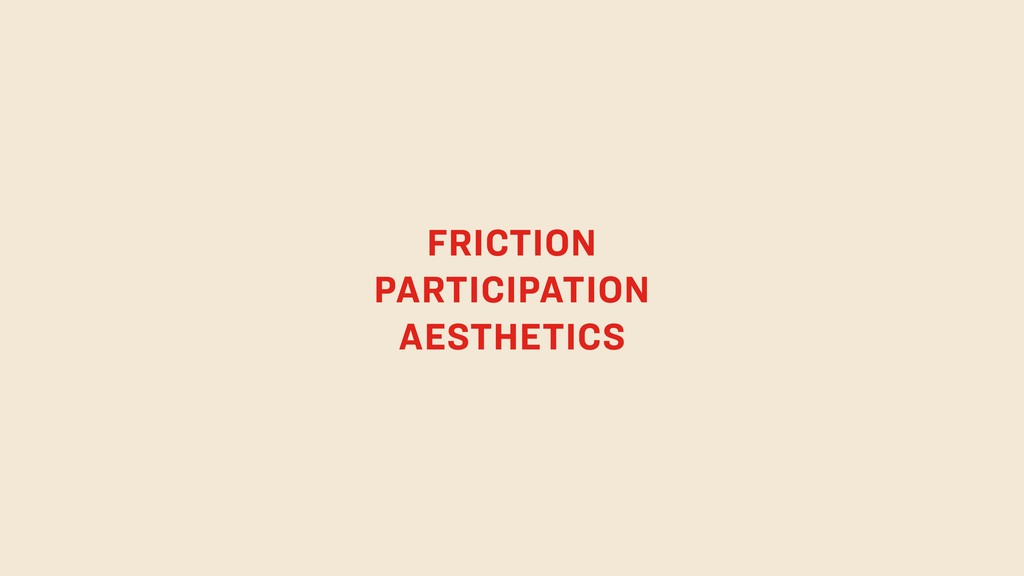 FRICTION PARTICIPATION AESTHETICS