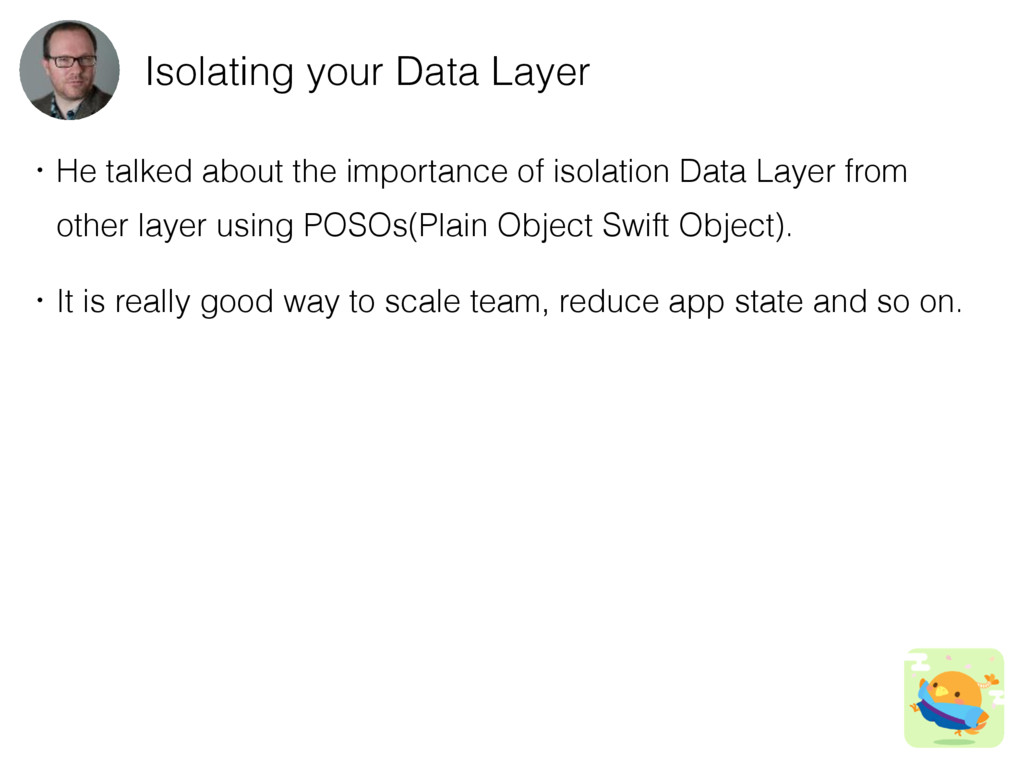 Isolating your Data Layer ɾHe talked about the ...