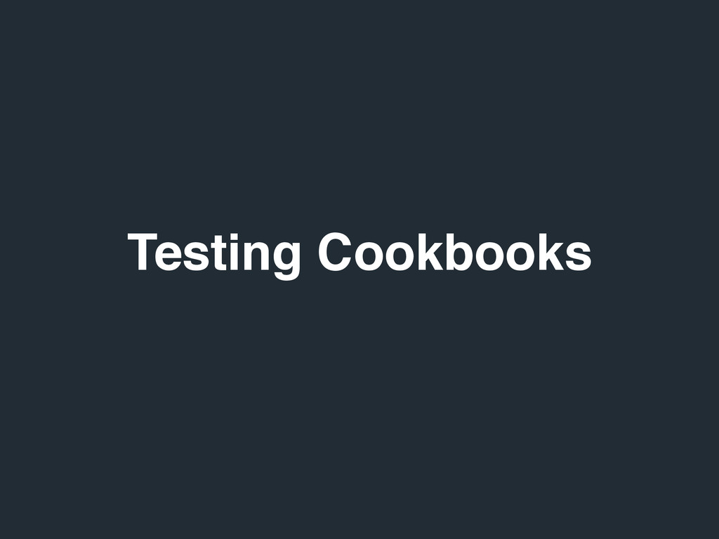 Testing Cookbooks