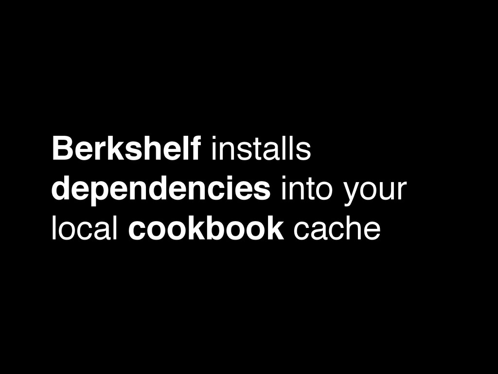 Berkshelf installs dependencies into your local...
