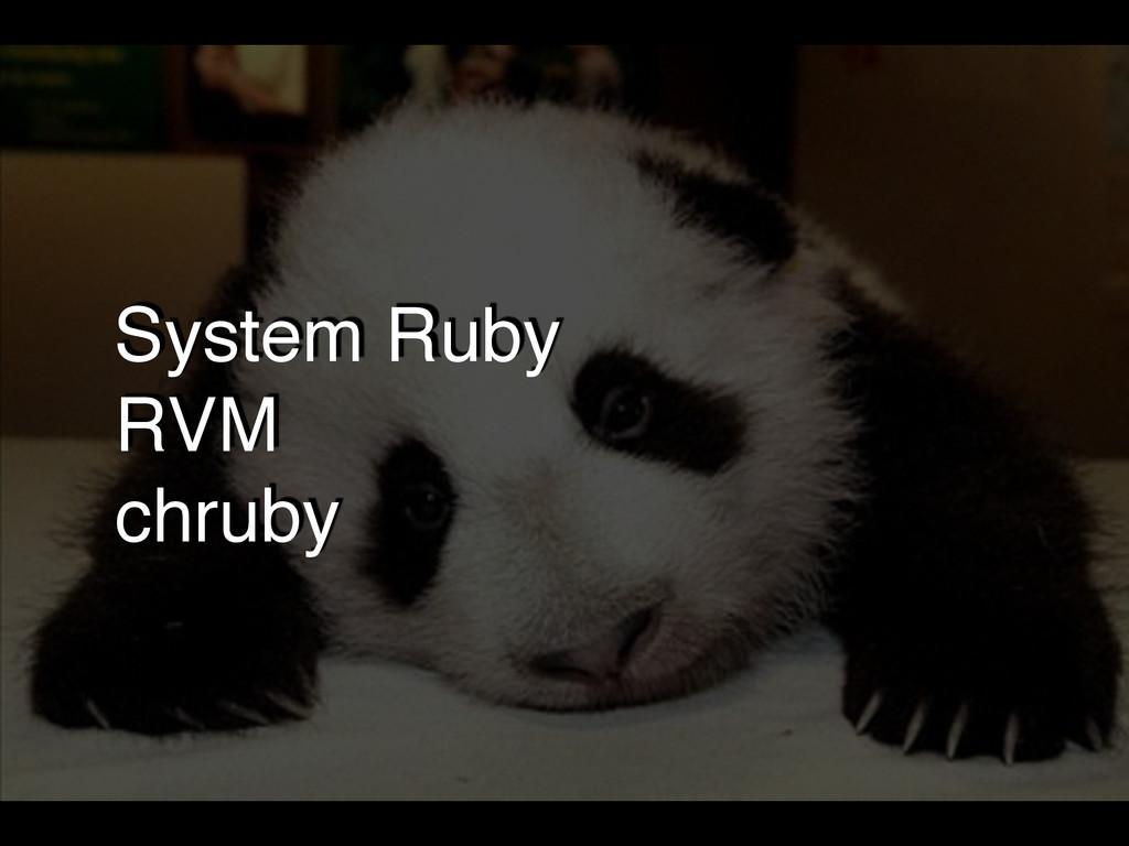 System Ruby! RVM! chruby