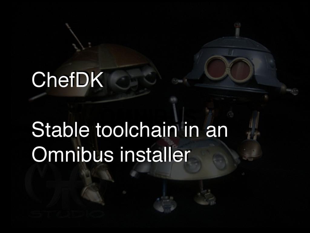 OMNIBUS ChefDK! ! Stable toolchain in an Omnibu...