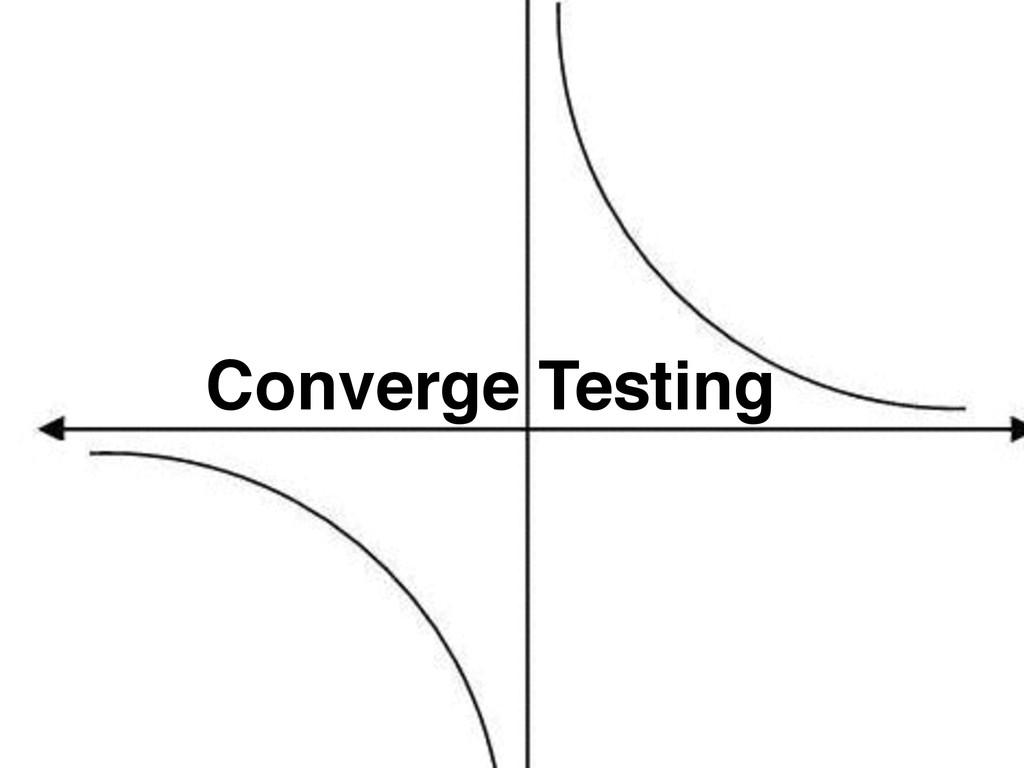 Converge Testing
