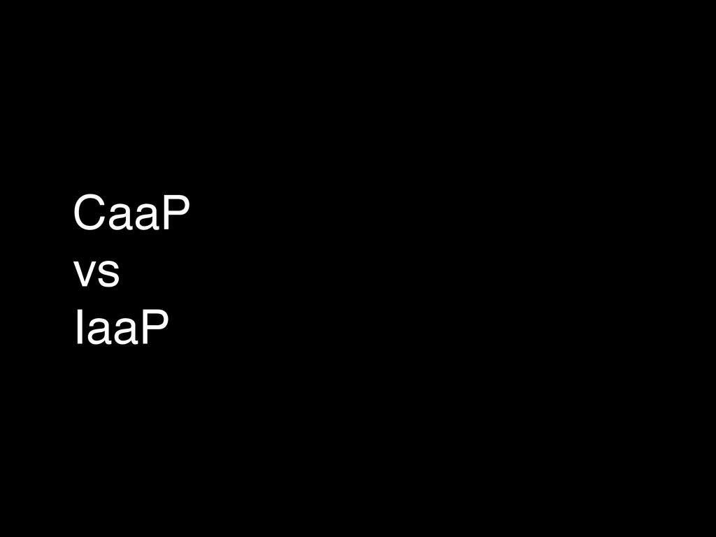 CaaP! vs! IaaP