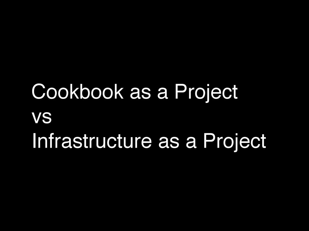 Cookbook as a Project! vs! Infrastructure as a ...