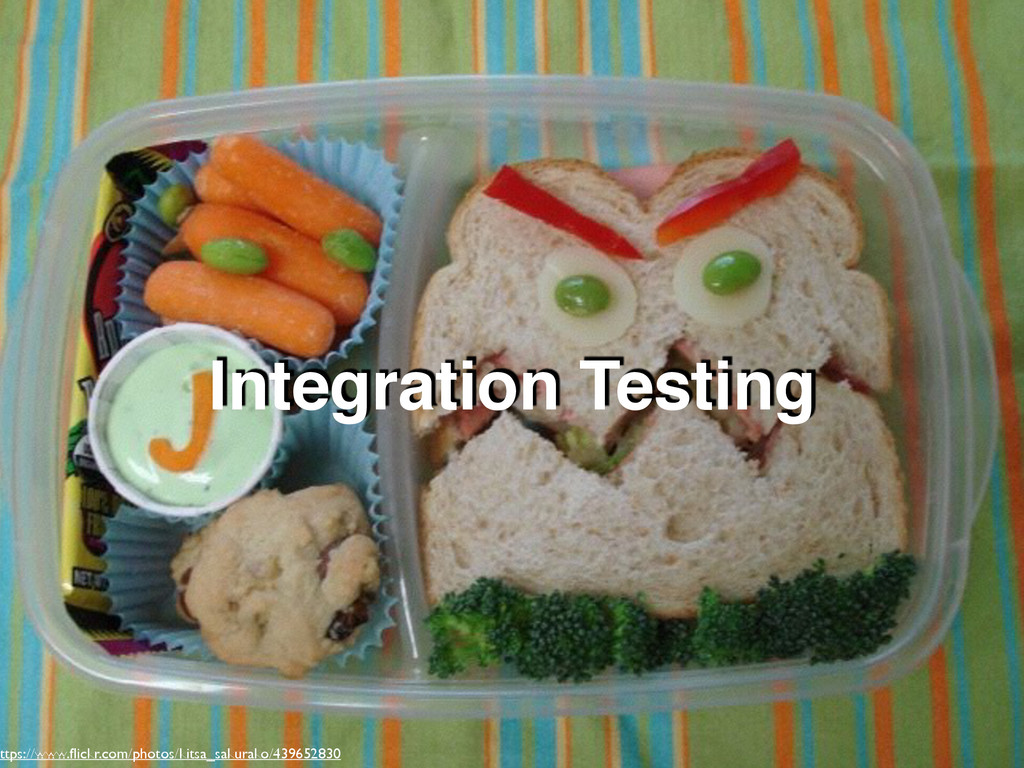 Integration Testing ttps://www.flickr.com/photos...
