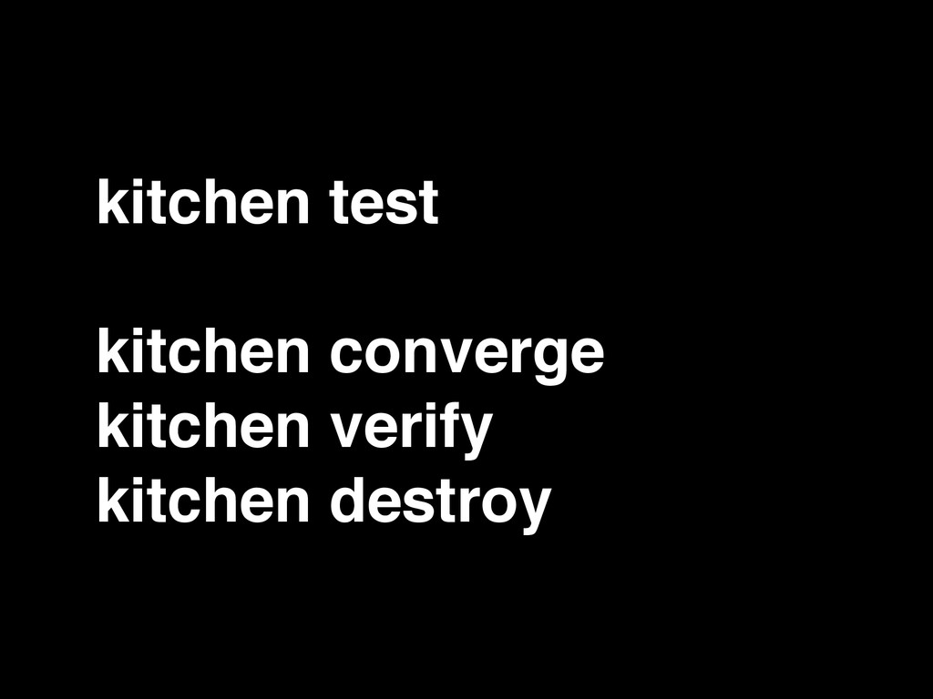 kitchen test! ! kitchen converge! kitchen verif...