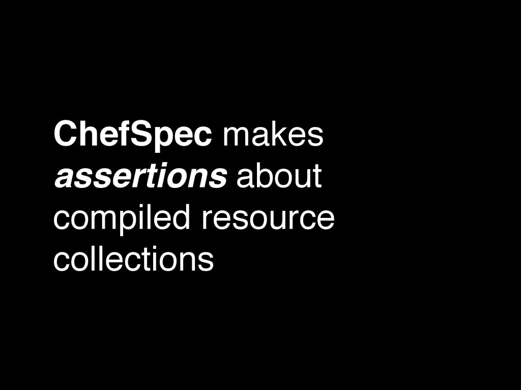 ChefSpec makes assertions about compiled resour...
