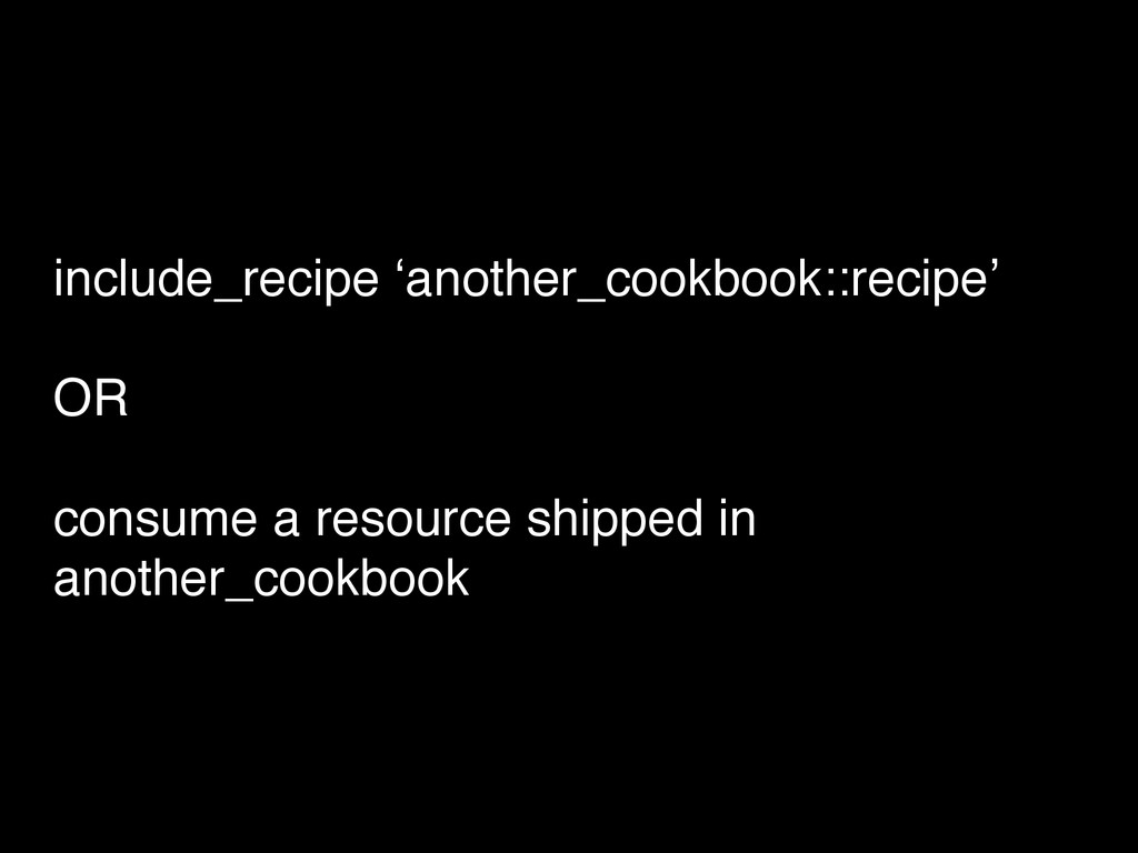include_recipe 'another_cookbook::recipe'! ! OR...