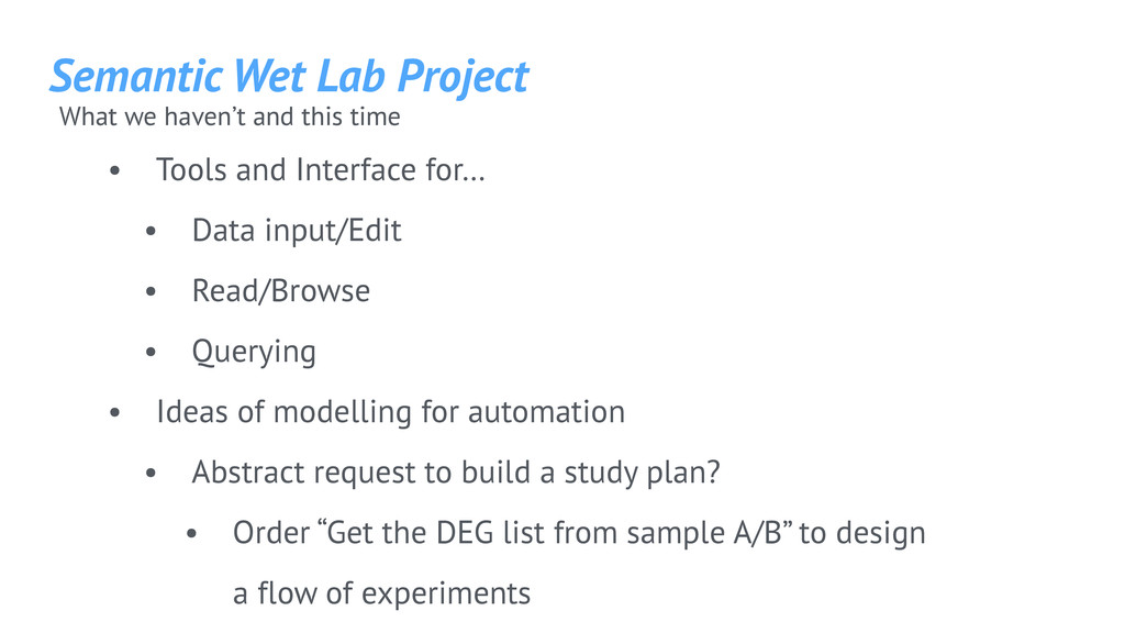 Semantic Wet Lab Project What we haven't and th...