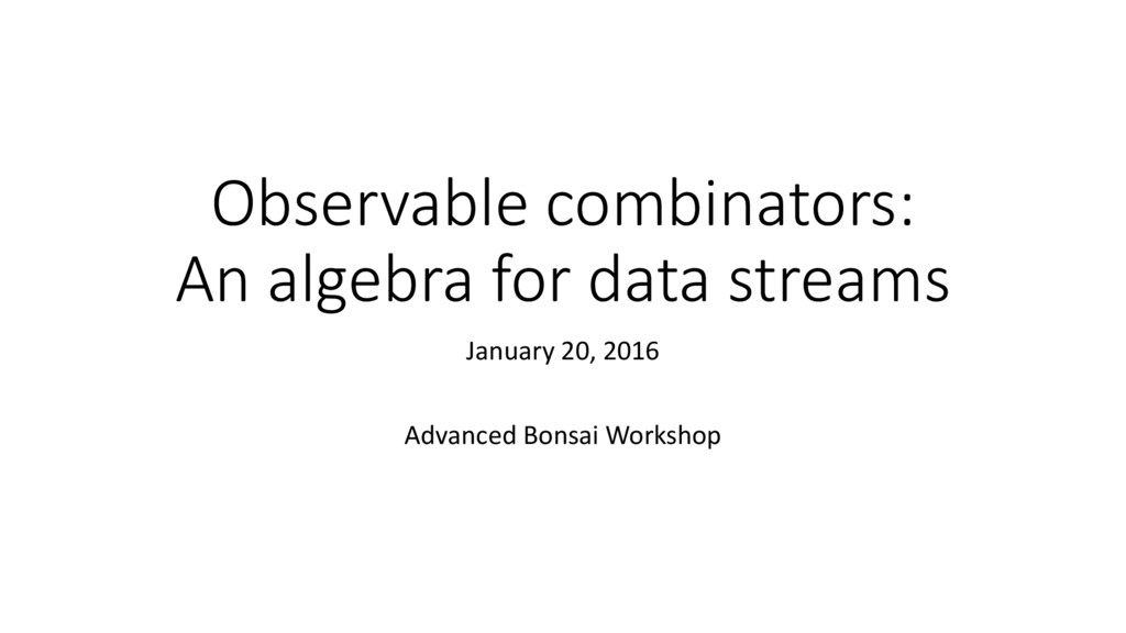 Observable combinators: An algebra for data str...