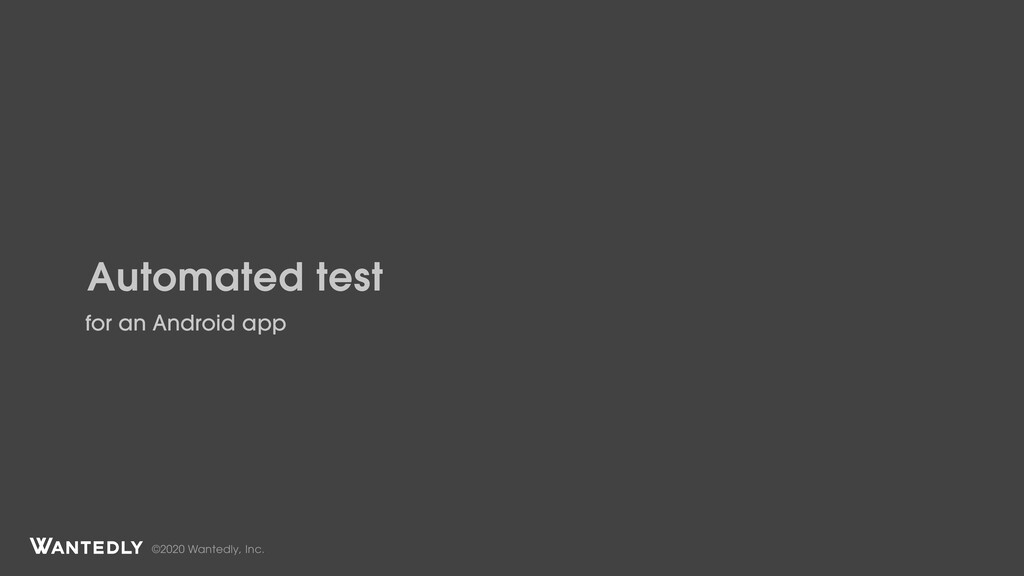 ©2020 Wantedly, Inc. Automated test for an Andr...