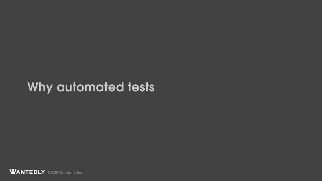 ©2020 Wantedly, Inc. Why automated tests