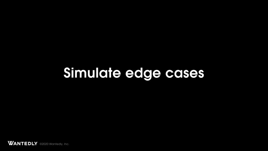 ©2020 Wantedly, Inc. Simulate edge cases Page T...