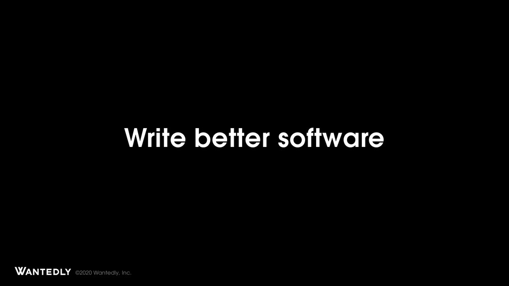 ©2020 Wantedly, Inc. Write better software Page...