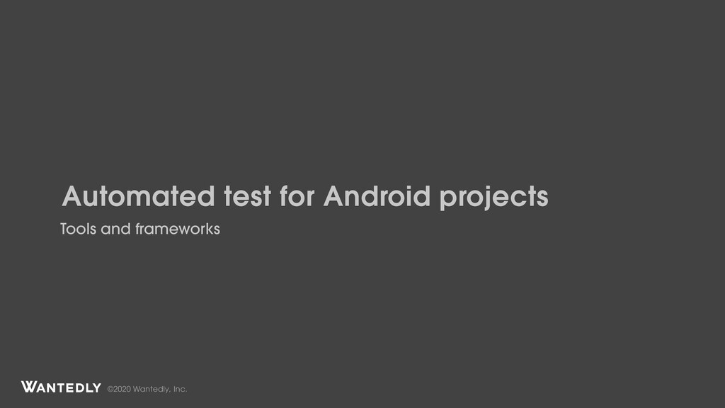 ©2020 Wantedly, Inc. Automated test for Android...