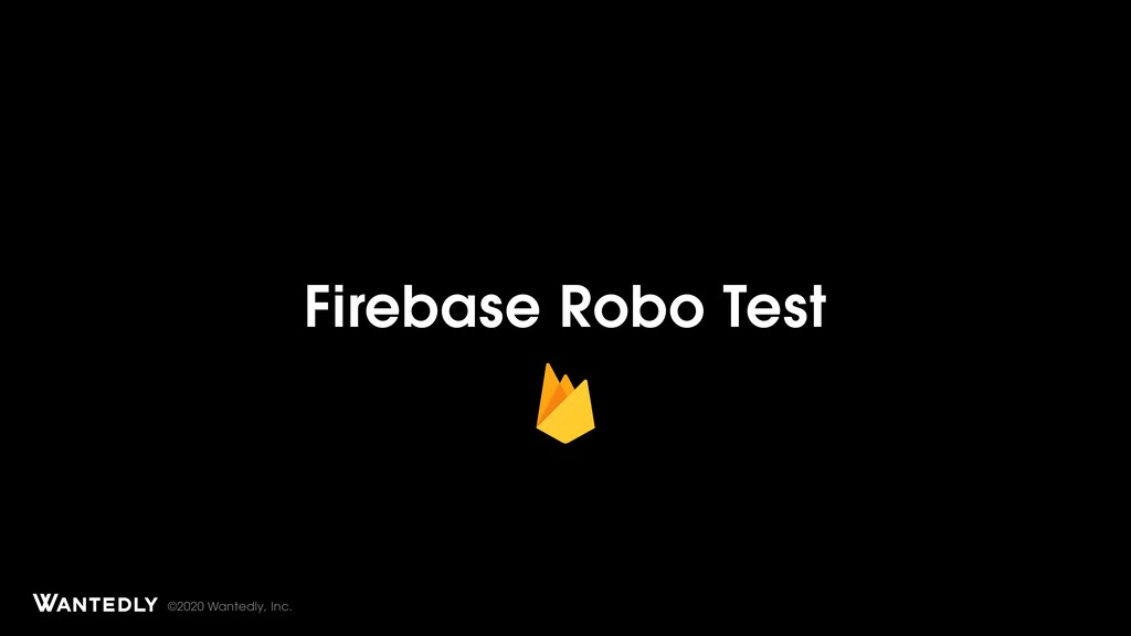 ©2020 Wantedly, Inc. Firebase Robo Test