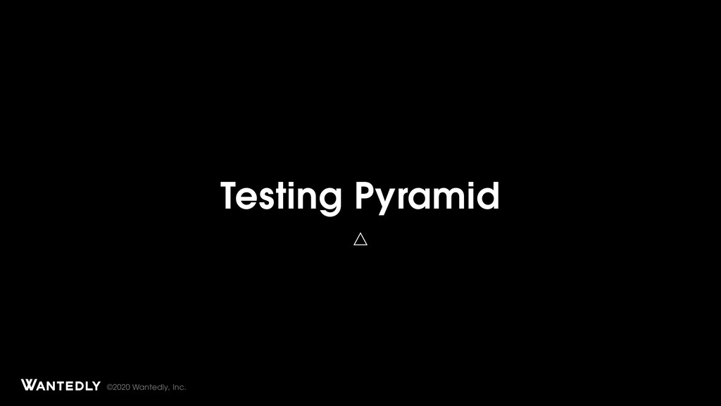 ©2020 Wantedly, Inc. Testing Pyramid