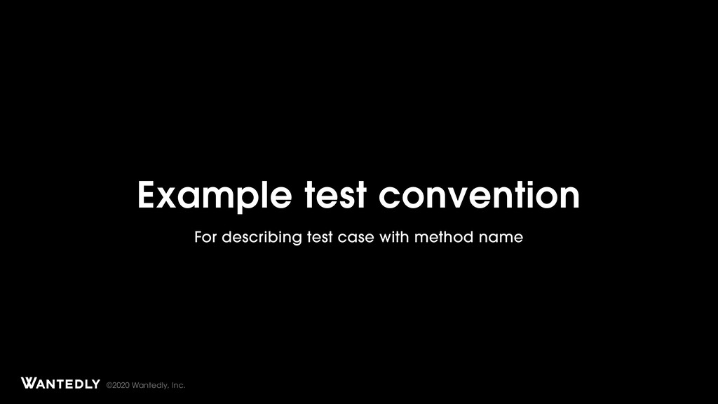 ©2020 Wantedly, Inc. Example test convention Fo...