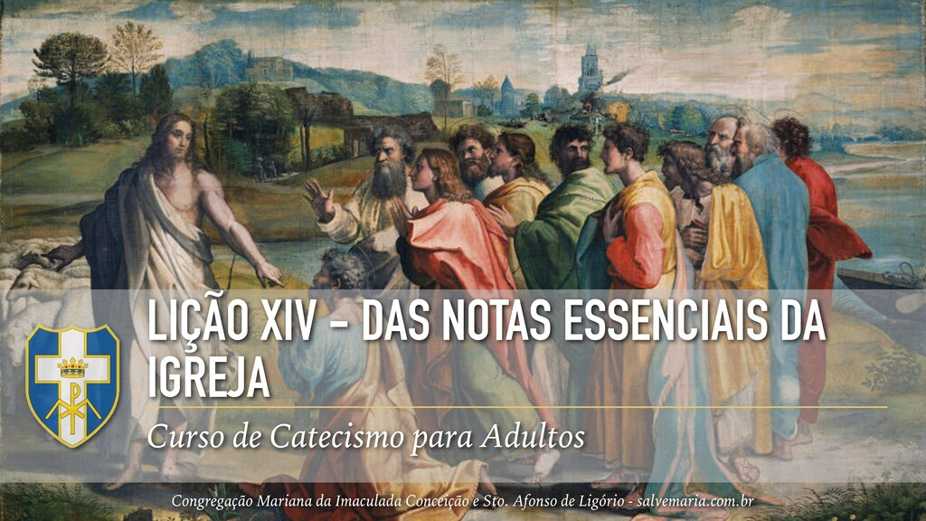 LIÇÃO XIV - DAS NOTAS ESSENCIAIS DA IGREJA Curs...
