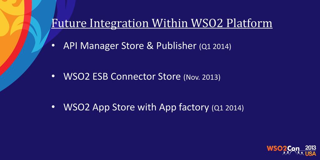 Future Integration Within WSO2 Platform • API M...