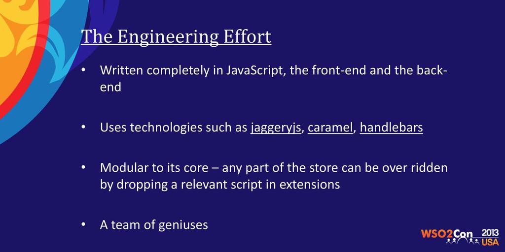 The Engineering Effort • Written completely in ...