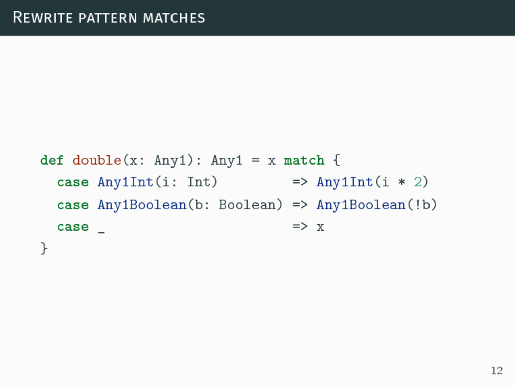 Rewrite pattern matches def double(x: Any1): An...