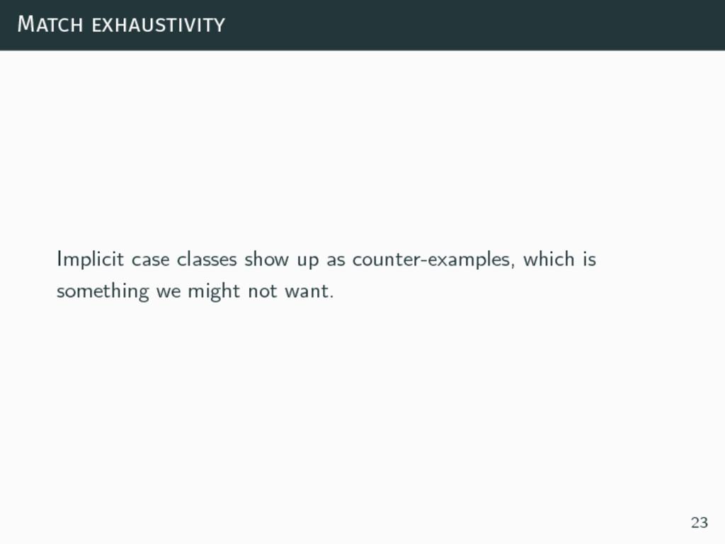 Match exhaustivity Implicit case classes show u...