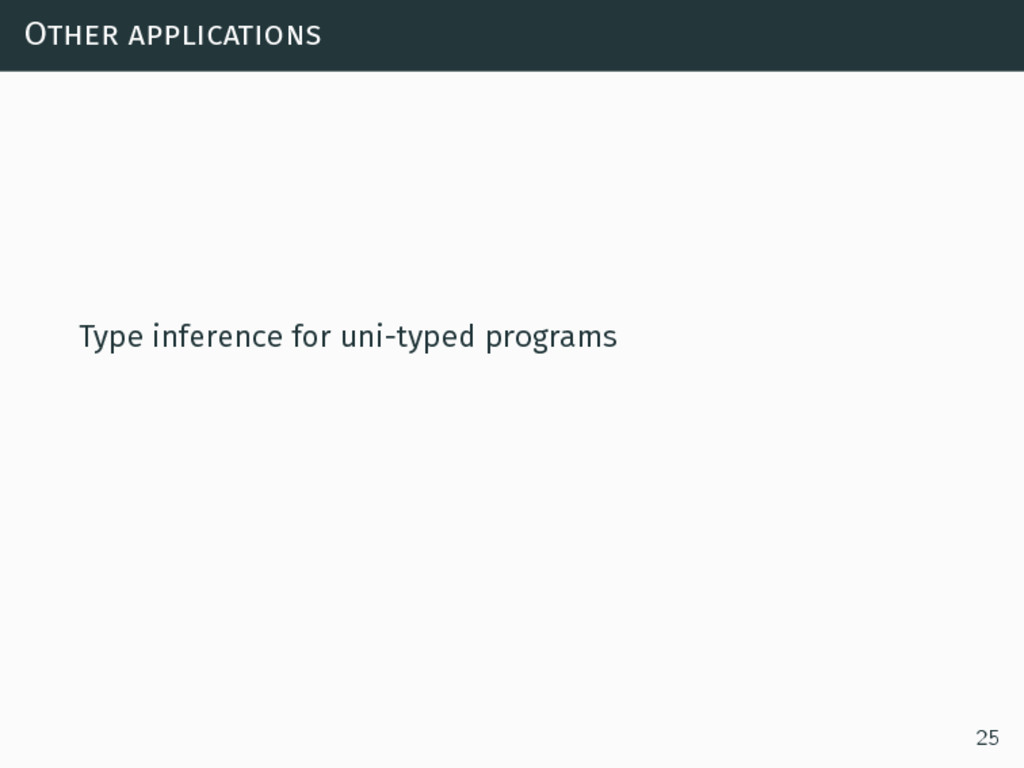 Other applications Type inference for uni-typed...