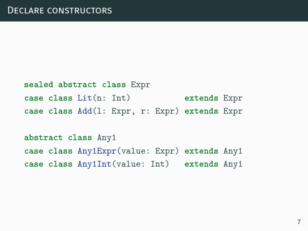 Declare constructors sealed abstract class Expr...