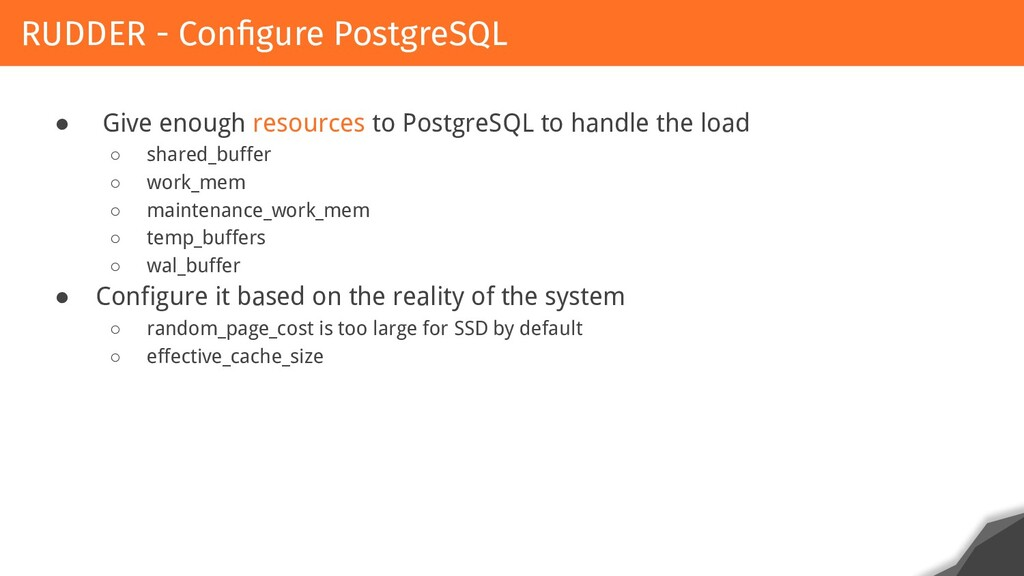 ● Give enough resources to PostgreSQL to handle...