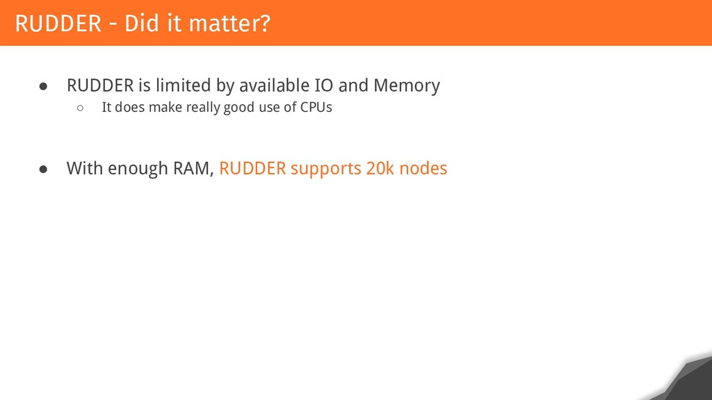 ● RUDDER is limited by available IO and Memory ...
