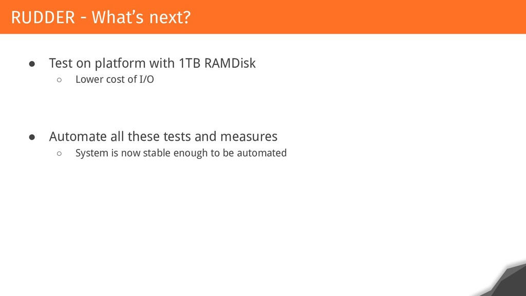 ● Test on platform with 1TB RAMDisk ○ Lower cos...