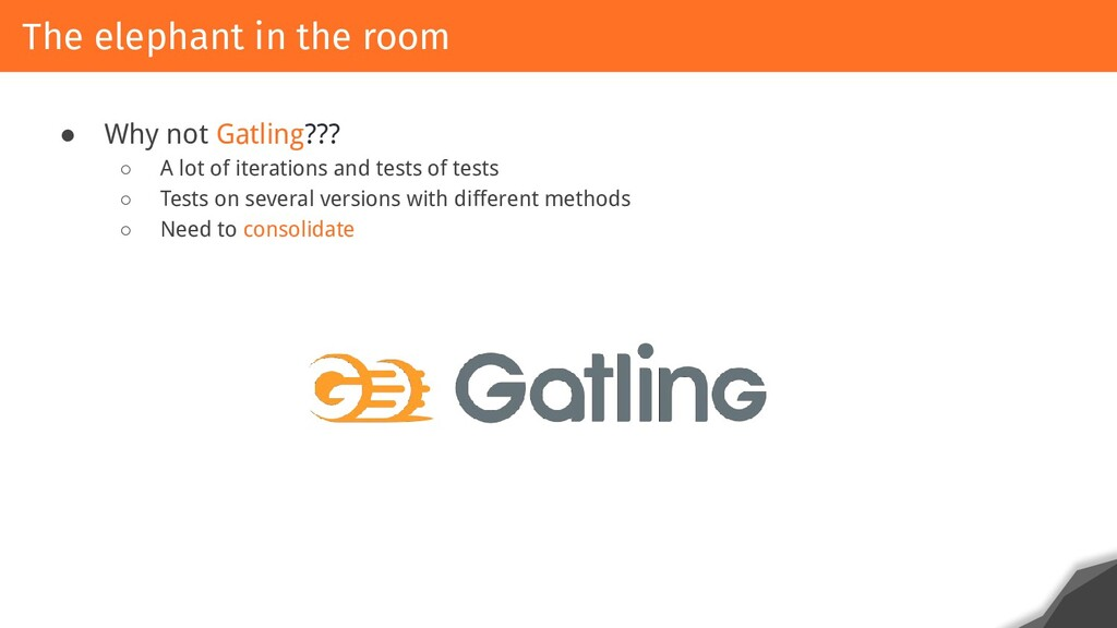 ● Why not Gatling??? ○ A lot of iterations and ...