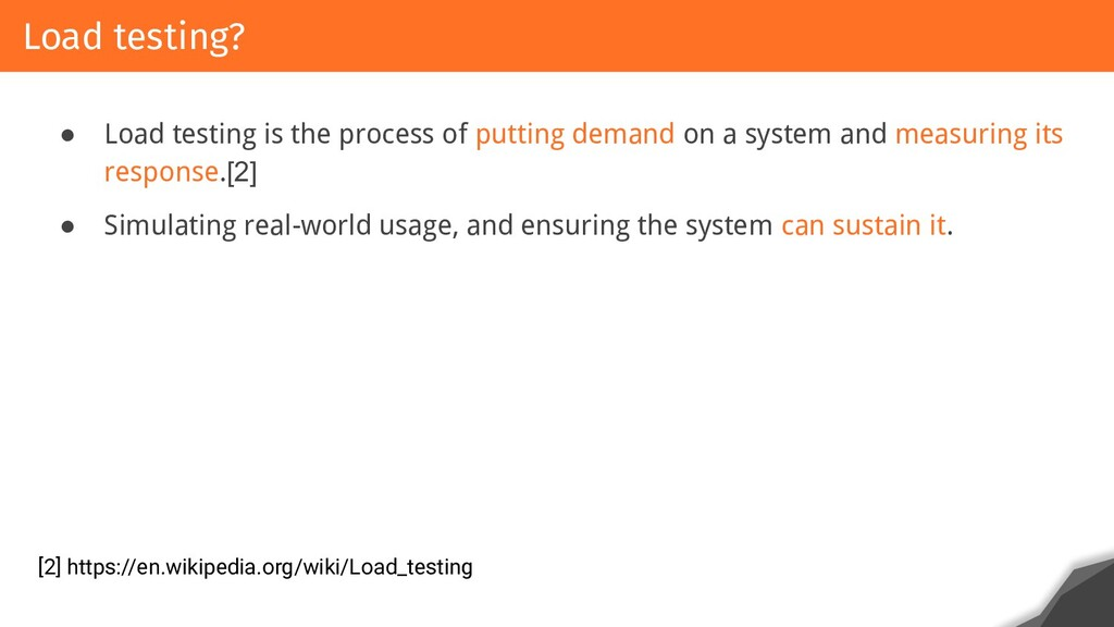 ● Load testing is the process of putting demand...