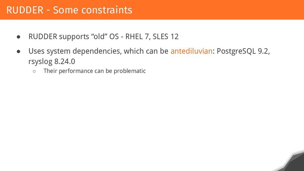 "● RUDDER supports ""old"" OS - RHEL 7, SLES 12 ● ..."