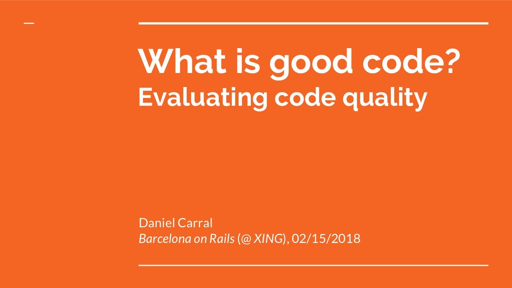 What is good code? Evaluating code quality Dani...