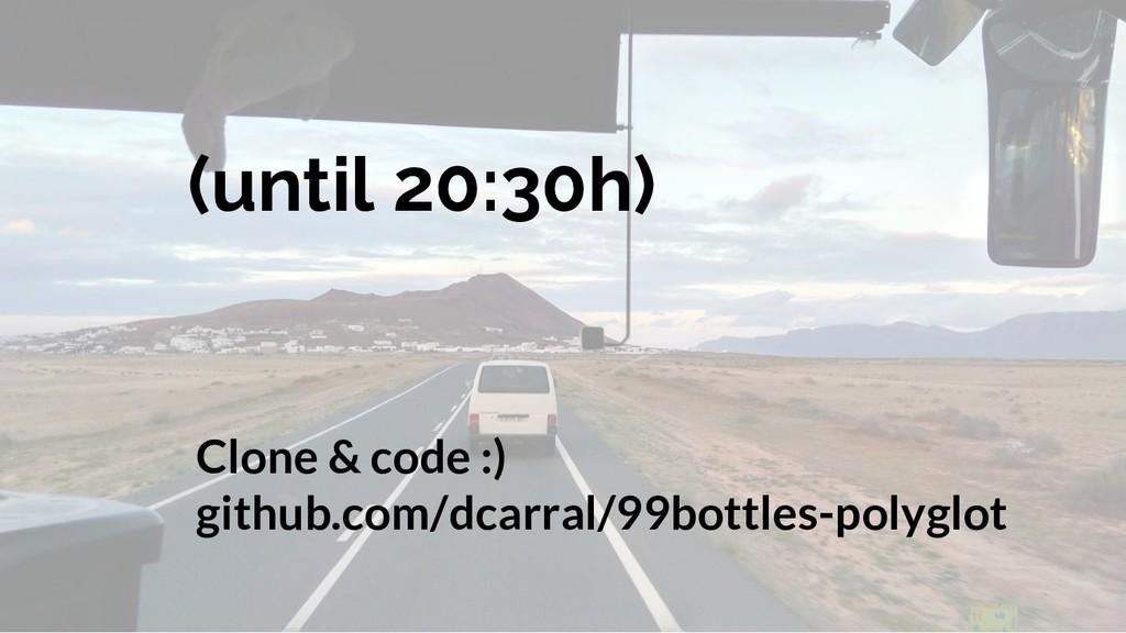 (until 20:30h) Clone & code :) github.com/dcarr...