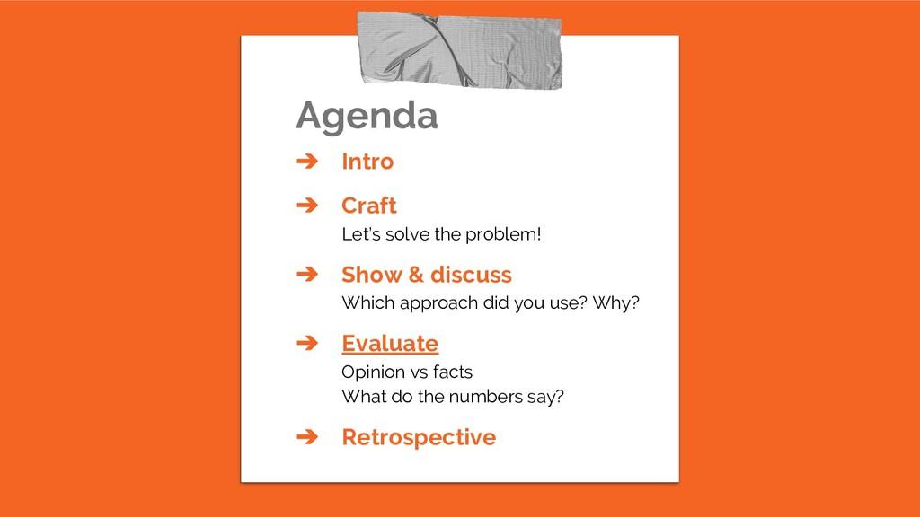 Agenda ➔ Intro ➔ Craft Let's solve the problem!...