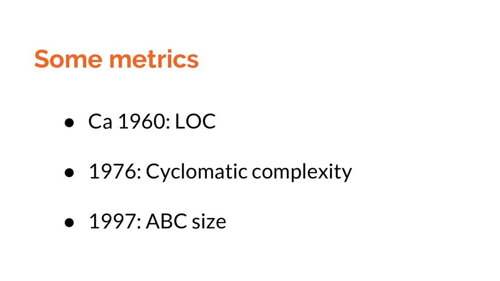 Some metrics ● Ca 1960: LOC ● 1976: Cyclomatic ...