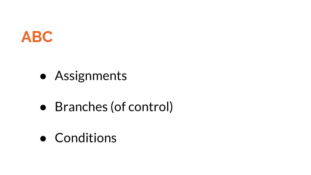 ABC ● Assignments ● Branches (of control) ● Con...