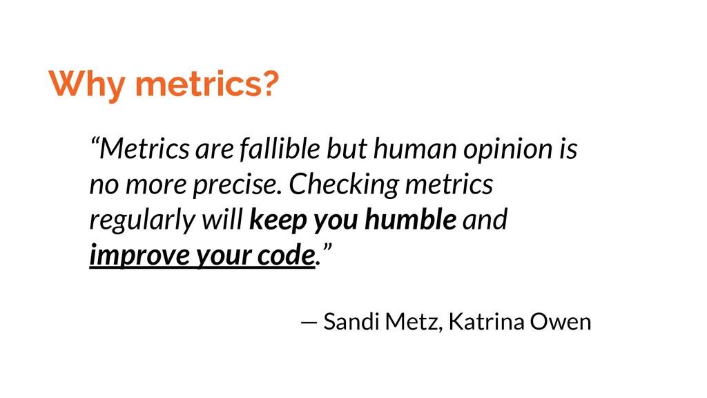 "Why metrics? ""Metrics are fallible but human op..."