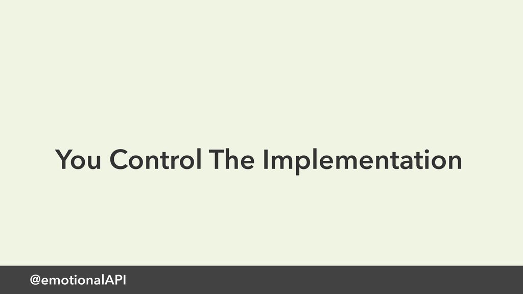 @emotionalAPI You Control The Implementation