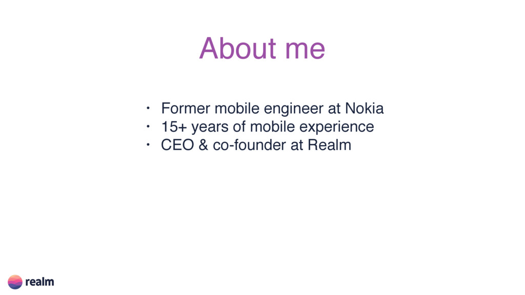 About me • Former mobile engineer at Nokia • 15...
