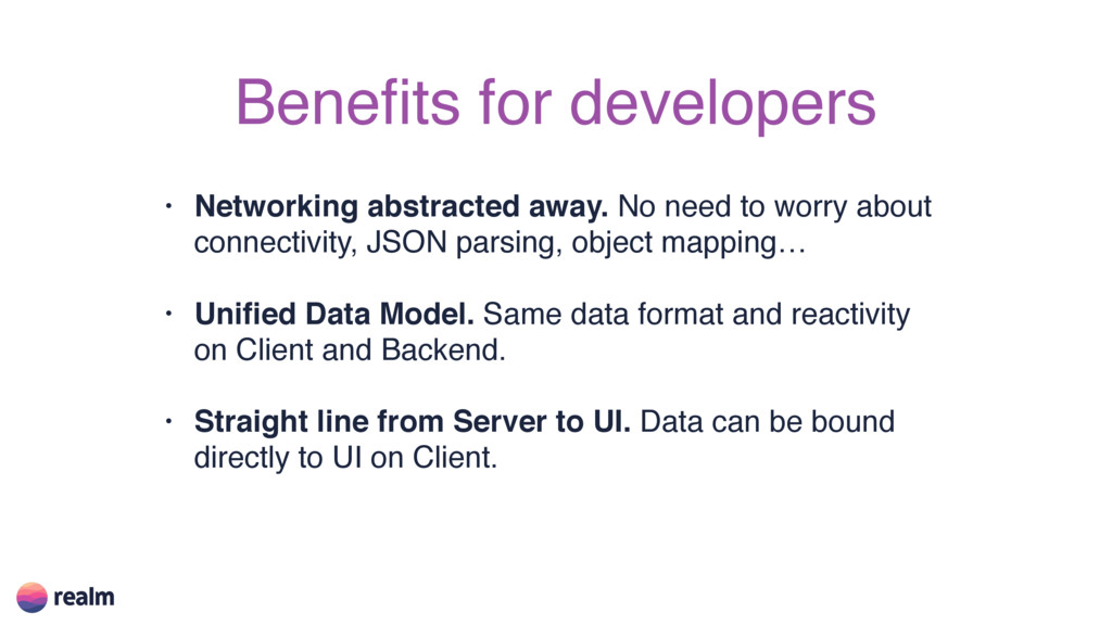 Benefits for developers • Networking abstracted ...