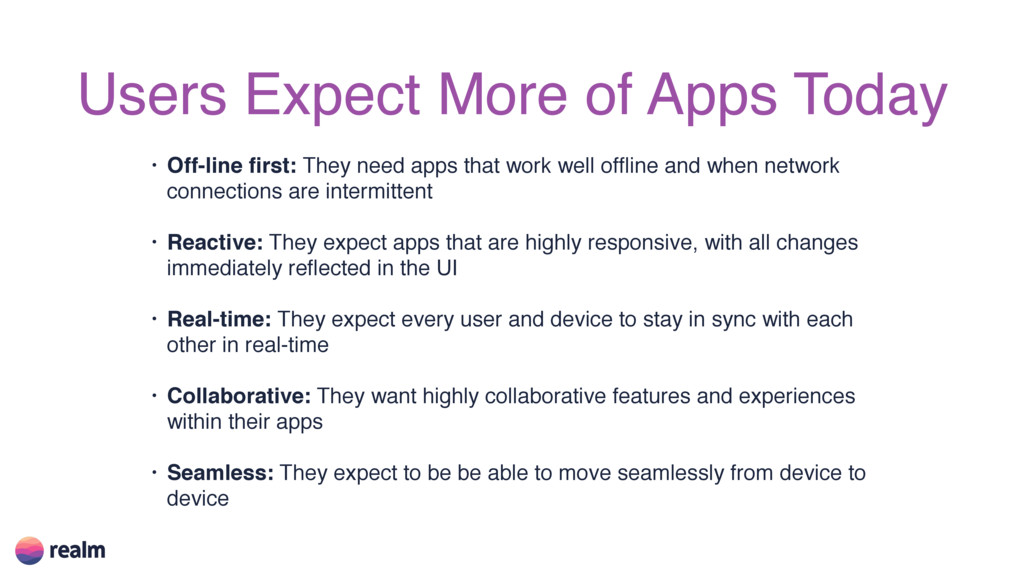 Users Expect More of Apps Today • Off-line first...