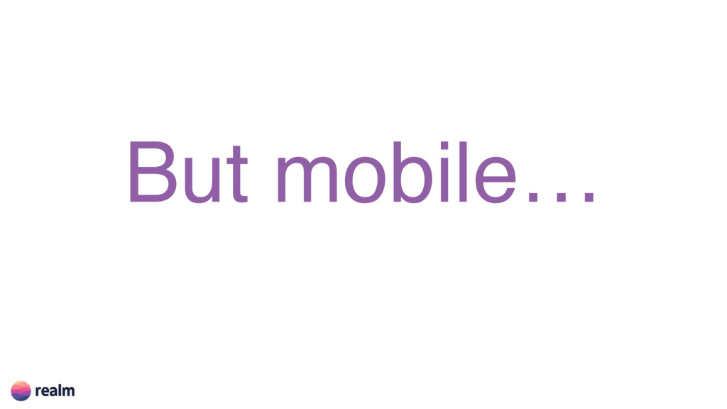But mobile…