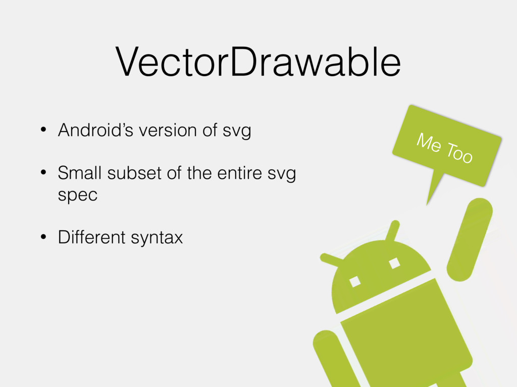 VectorDrawable • Android's version of svg • Sma...