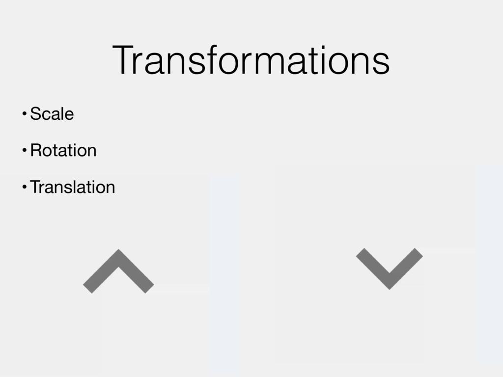 Transformations •Scale  •Rotation  •Translation